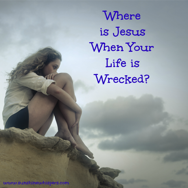Where is Jesus When Your Life is Wrecked?