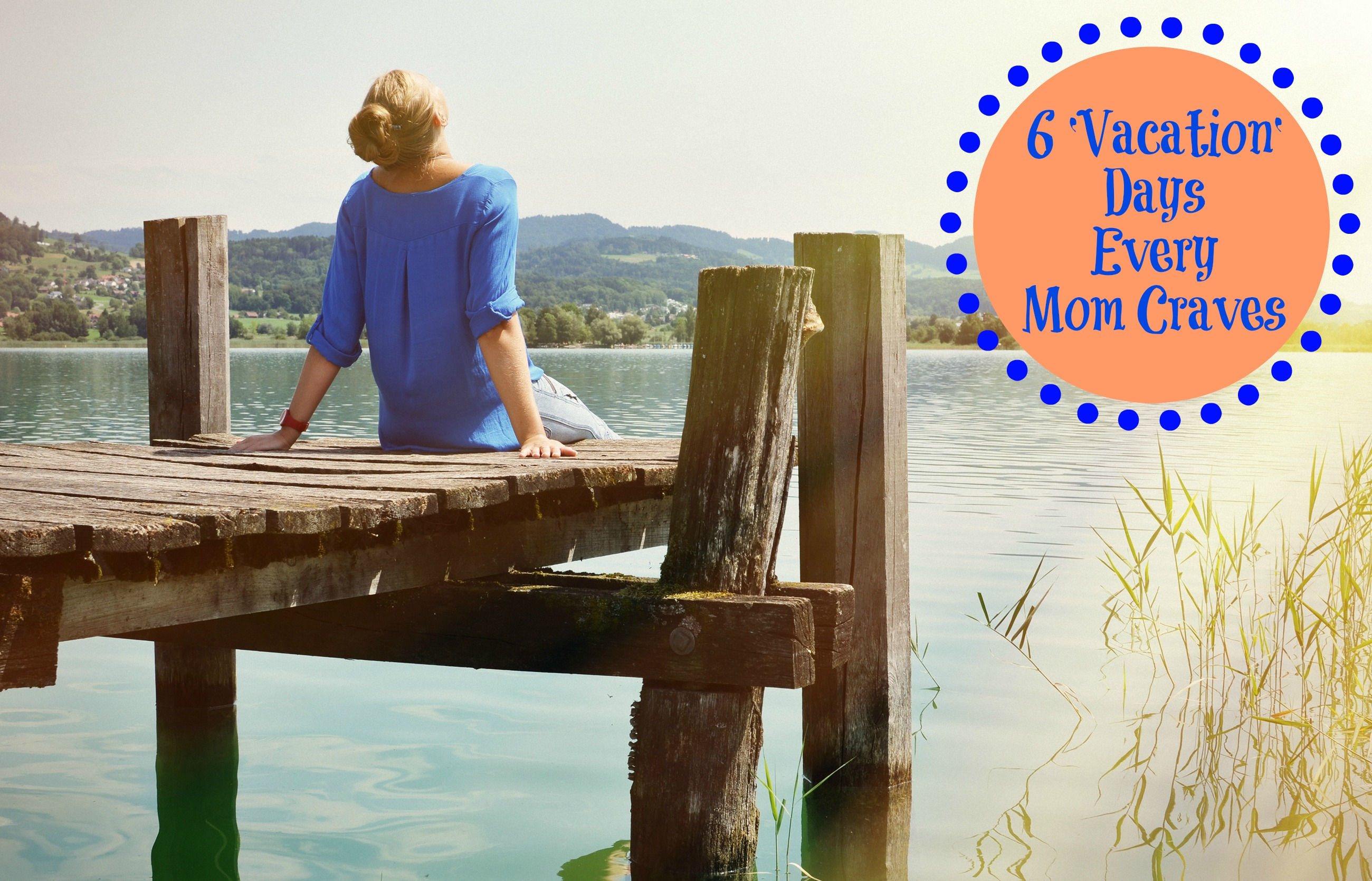 6 'Vacation' Days Every Mom Craves