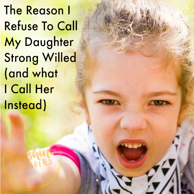 The Reason I Refuse To Call My Daughter Strong Willed (and What I Call Her Instead)