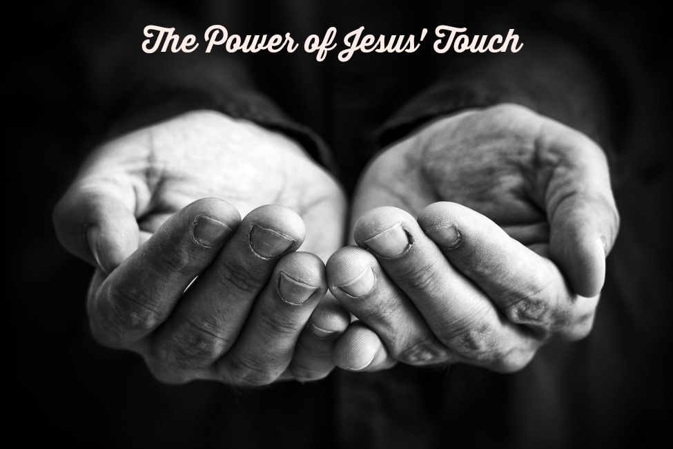 The Power of Jesus' Touch: Part One