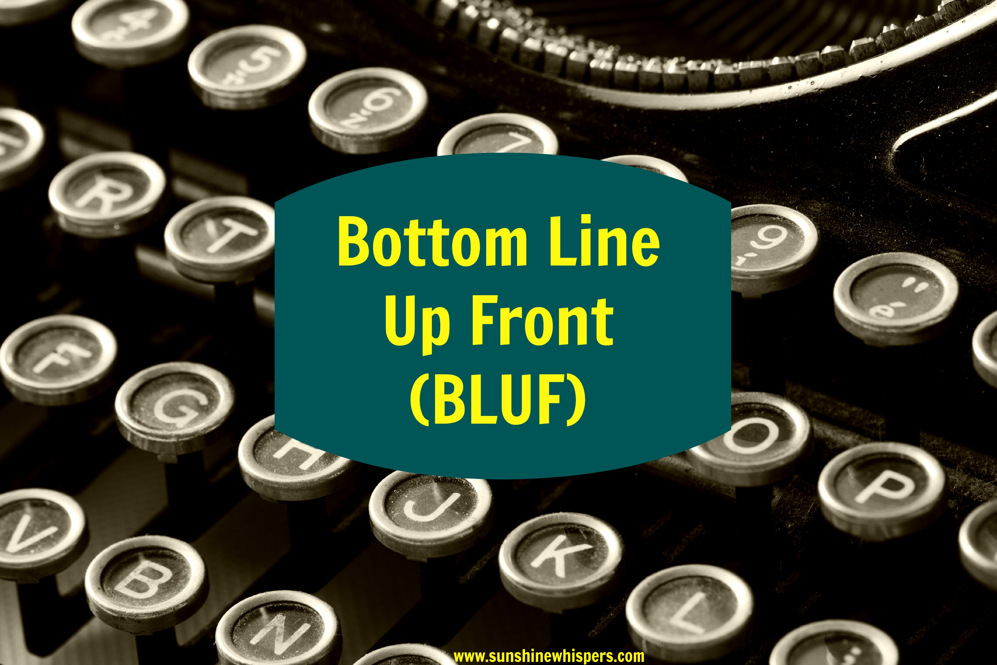 Writing Principles for Bloggers: Bottom Line Up Front (BLUF)