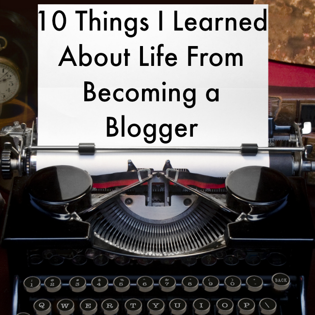 10 Things I Learned About Life From Becoming a Blogger