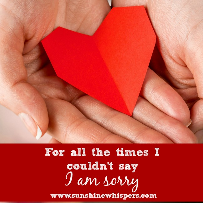 For All the Times I Couldn't Say 'I Am Sorry'