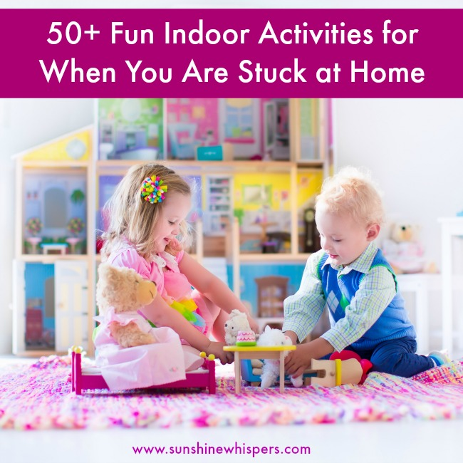 50+ Fun Indoor Activities for When You Are Stuck Inside