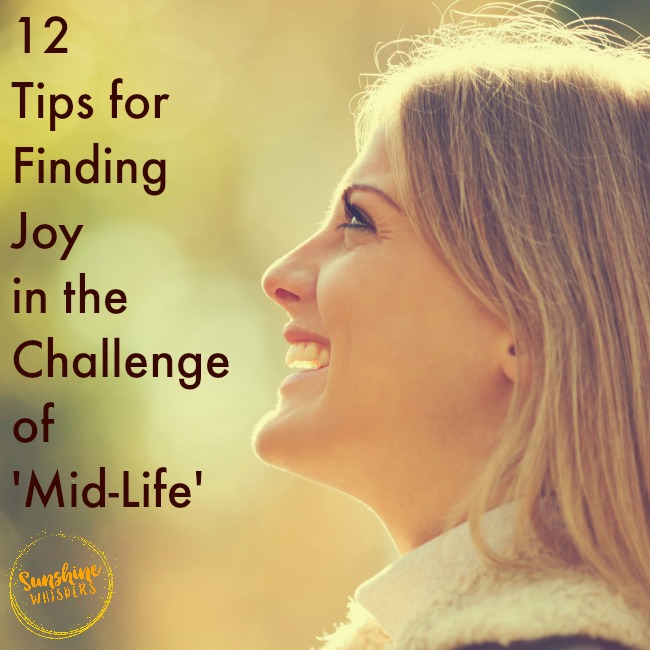 12 Tips for Finding Joy in the Challenge of 'Mid-Life'