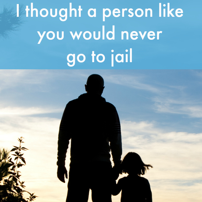 I Thought a Person Like You Would Never Go to Jail