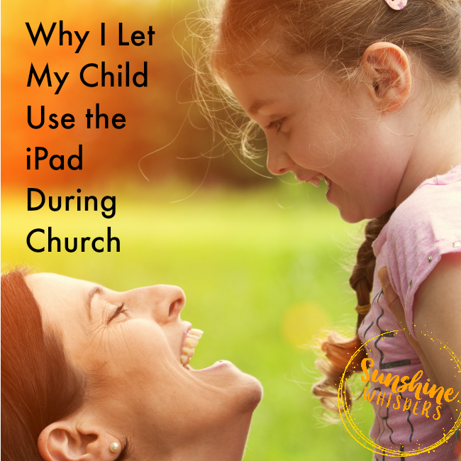Why I Let My Child Use the iPad During Church