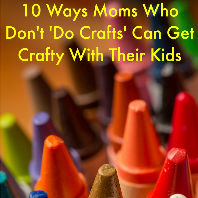 10 Ways to Get Crafty With Kids When You Don't 'Do Crafts'