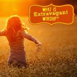 extravagant worship 1