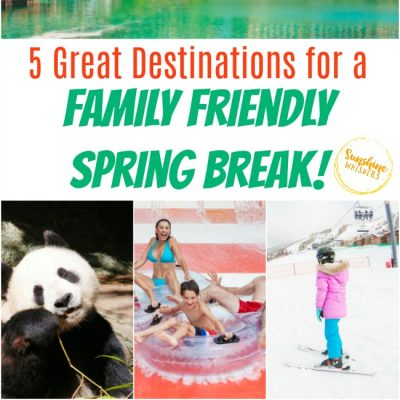 5 Great Destinations for a Family Friendly Spring Break