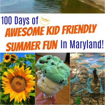 100 Days Of Awesome Kid Friendly Summer Fun In Maryland!