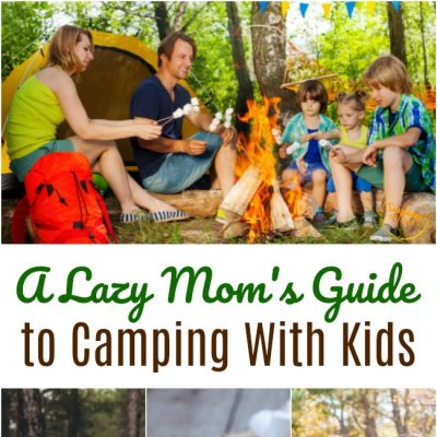 A Lazy Mom's Guide To Camping with Kids