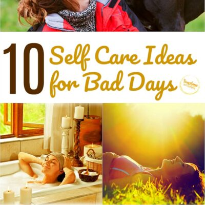10 Self Care Ideas for Bad Days