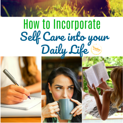 How to Incorporate Self Care into your Daily Life