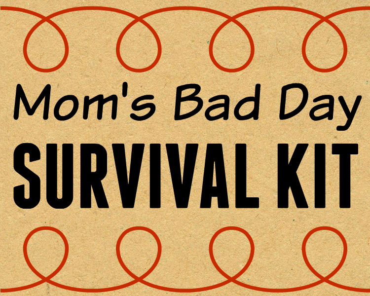 Mom's Bad Day Survival Kit