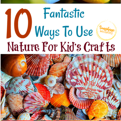 10 Fantastic Ways To Use Nature For Kid's Crafts