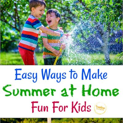 Easy Ways to Make Summer at Home Fun for Kids