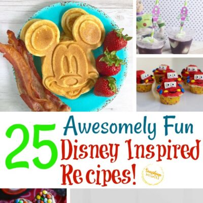 25 Awesomely Fun Disney Inspired Recipes!