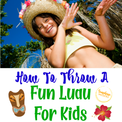How To Throw A Fun Luau For Kids