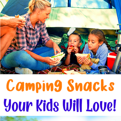 Camping Snacks Your Kids Will Love!