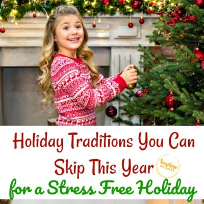 6 Holiday Traditions You Can Skip This Year for a Stress Free Holiday