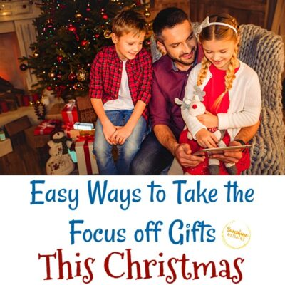 6 Easy Ways to Take the Focus off Gifts This Christmas