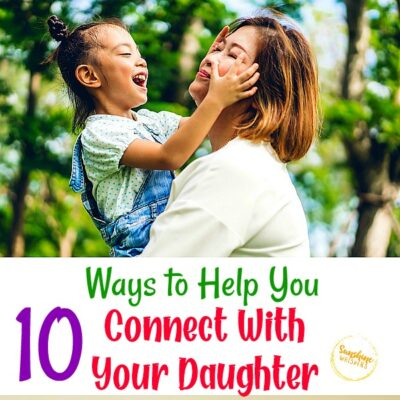 10 Ways to Help You Connect With Your Daughter