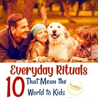 10 Everyday Rituals that Mean The World to Kids