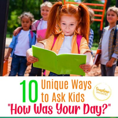 "10 Unique Ways to Ask Kids ""How Was Your Day?"""