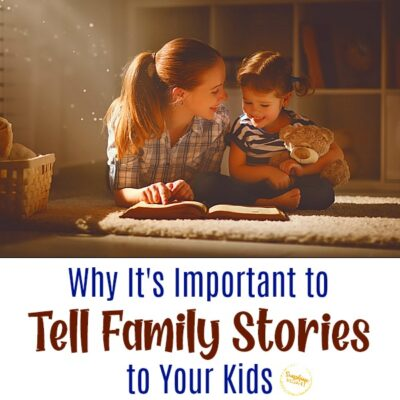 Why It's Important to Tell Family Stories to Your Kids
