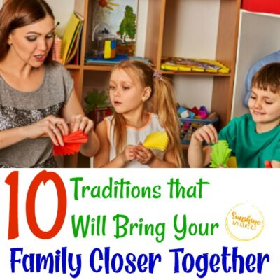 10 Traditions that Will Bring Your Family Closer Together