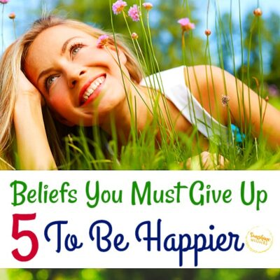 beliefs you must give up to be happier