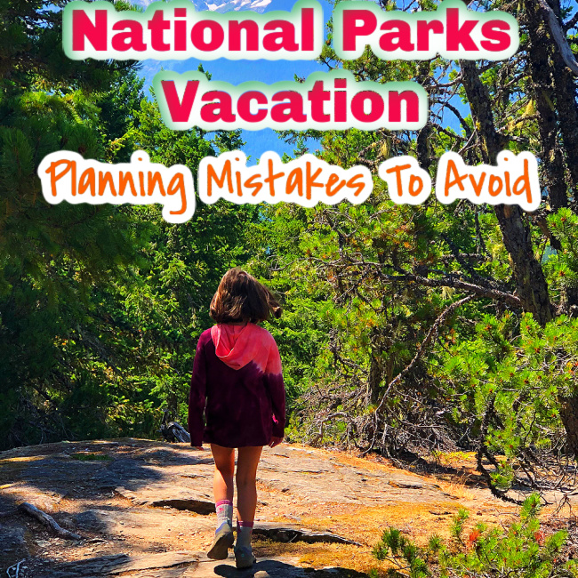 National Parks Vacation planning Mistakes to avoid