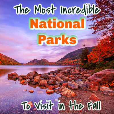 The Most Incredible National Parks To Visit In The Fall